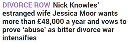 Newspaper headline text reads: 'DIVORCE ROW Nick Knowle's estranged wife Jessica Moor wants more than £48, 000 a year and vows to prove 'abuse' as bitter divorce war intensifies '